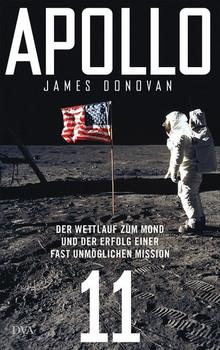 Apollo 11. Der Wettlauf zum Mond und der Erfolg einer fast unmöglichen Mission - James Donovan  [Gebundene Ausgabe]