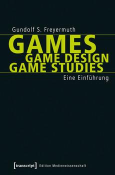 Games   Game Design   Game Studies: Eine Einführung - Gundolf S. Freyermuth