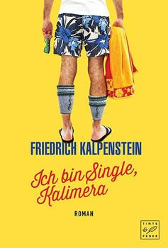 Ich bin Single, Kalimera - Friedrich Kalpenstein  [Taschenbuch]