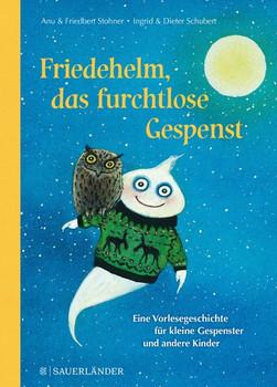 Friedehelm, das furchtlose Gespenst. Eine Vorlesegeschichte für kleine Gespenster und andere Kinder - Friedbert Stohner  [Gebundene Ausgabe]