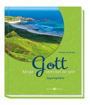Möge Gott stets bei dir sein: Segensgebete - Becker, Norbert M.