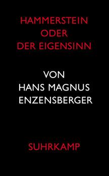 Hammerstein oder Der Eigensinn: Eine deutsche Geschichte - Hans Magnus Enzensberger