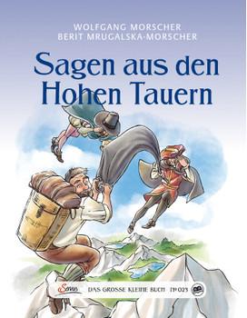 Das große kleine Buch: Sagen aus den Hohen Tauern - Wolfgang Morscher