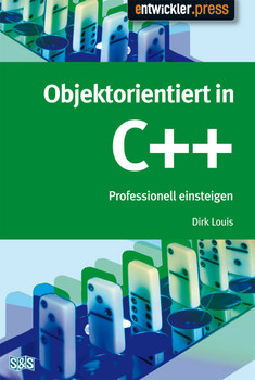 Objektorientiert in C++. Einstieg und professioneller Einsatz - Dirk Louis