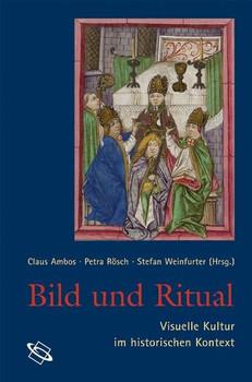 Bild und Ritual. Visuelle Kulturen in historischer Perspektive [Gebundene Ausgabe]