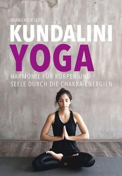 Kundalini-Yoga. Harmonie für Körper und Seele durch die Chakra-Energien - Anand Kaur Seitz  [Gebundene Ausgabe]