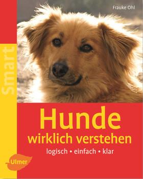Hunde wirklich verstehen: Logisch - einfach - klar - Frauke Ohl