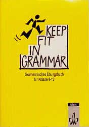 Keep Fit in Grammar, Übungsbuch: Grammatisches Übungsbuch für die Klassen 9-13