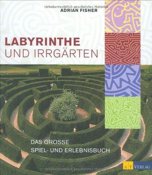 Labyrinthe und Irrgärten: Das grosse Spiel- und Erlebnisbuch - Adrian Fisher