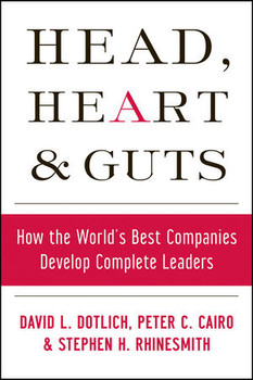 Head, Heart and Guts: How the World's Best Companies Develop Complete Leaders (J-B US Non-franchise Leadership) - David L. Dotlich