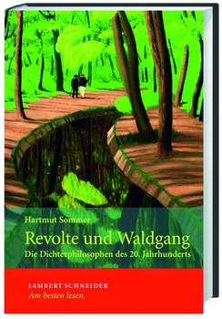 Revolte und Waldgang. Die Dichterphilosophen des 20. Jahrhunderts - Hartmut Sommer  [Gebundene Ausgabe]