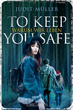 To Keep You Safe. Warum wir leben - Judit Müller  [Taschenbuch]