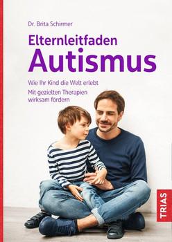 Elternleitfaden Autismus. Wie Ihr Kind die Welt erlebt. Mit gezielten Therapien wirksam fördern - Brita Schirmer  [Taschenbuch]