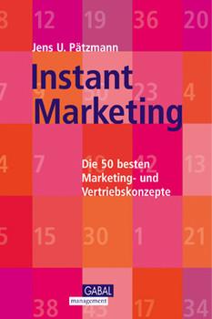 Instant Marketing. Die 50 besten Marketing- und Vertriebskonzepte. - Jens Pätzmann