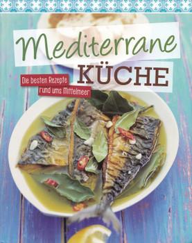 Mediterrane Küche: Die besten Rezepte rund ums Mittelmeer [Gebundene Ausgabe]