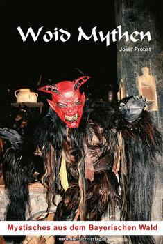 Woid Mythen. Mystisches aus dem Bayerischen Wald - Josef Probst [Taschenbuch]