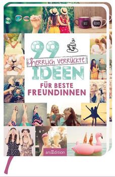 99 herrlich verrückte Ideen für beste Freundinnen [Taschenbuch]