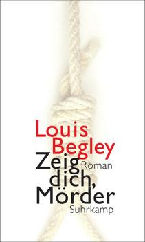 Zeig dich, Mörder - Begley, Louis
