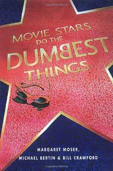 Movie Stars Do the Dumbest Things - Margaret Moser