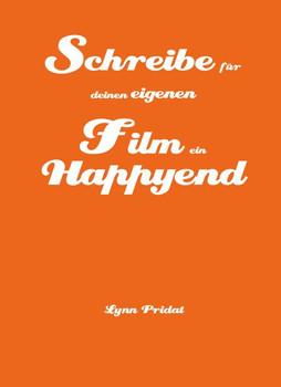 Schreibe für deinen eigenen Film ein Happyend. Lynn Pridat - Lynn Pridat  [Taschenbuch]