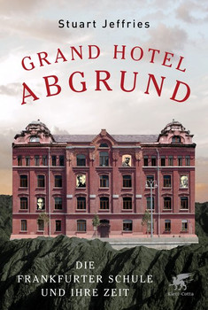 Grand Hotel Abgrund. Die Frankfurter Schule und ihre Zeit - Stuart Jeffries  [Gebundene Ausgabe]