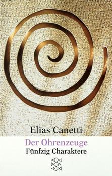 Der Ohrenzeuge: Fünfzig Charaktere - Elias Canetti