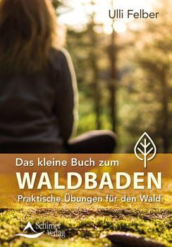 Das kleine Buch zum Waldbaden. Praktische Übungen für den Wald - Ulli Felber  [Taschenbuch]