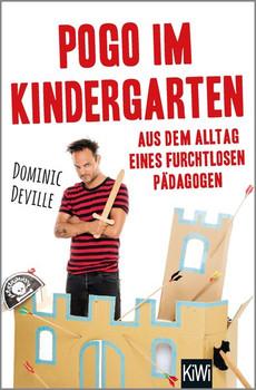 Pogo im Kindergarten. Aus dem Alltag eines furchtlosen Pädagogen - Dominic Deville  [Taschenbuch]