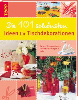 Die 101 schönsten Ideen für Tischdekorationen. Karten, Blumenschmuck, Serviettenfaltungen und mehr