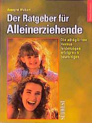 Der Ratgeber für Alleinerziehende. Die alltäglichen Herausforderungen erfolgreich bewältigen - Annegret Weikert
