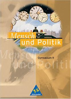 Mensch und Politik, Gymnasium Mecklenburg-Vorpommern, Niedersachsen, Sachsen-Anhalt, Neubearbeitung, Schülerband Klasse 11: Politik für Gymnasien