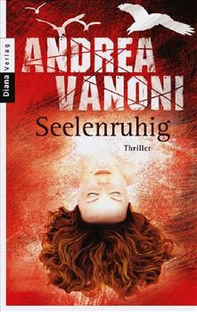 Seelenruhig: Roman - Andrea Vanoni