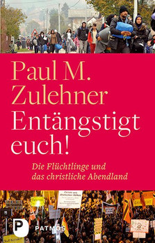Entängstigt euch!: Die Flüchtlinge und das christliche Abendland - Paul M. Zulehner [Taschenbuch]