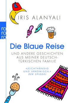 Die Blaue Reise: und andere Geschichten aus meiner deutsch-türkischen Familie (sachbuch) - Iris Alanyali