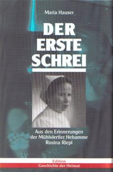 Der erste Schrei. Aus den Erinnerungen der Mühlviertler Hebamme Rosina Riepl - Maria Hauser [Gebundene Ausgabe]