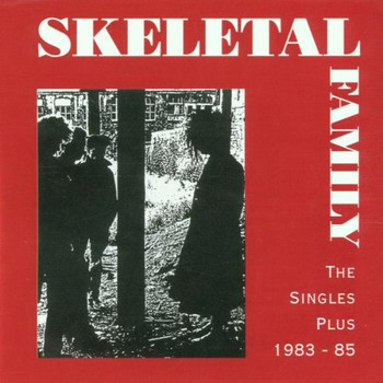 Skeletal Family - The Singles Plus 1983-85