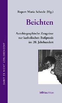 Beichten. Autobiographische Zeugnisse zur katholischen Bußpraxis im 20. Jahrhundert