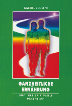 Ganzheitliche Ernährung und ihre spirituelle Dimension - Gabriel Cousens