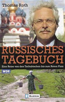 Russisches Tagebuch: Eine Reise von den Tschuktschen bis zum Roten Platz - Thomas Roth