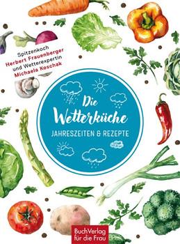 Die Wetterküche. Jahreszeiten & Rezepte - Herbert Frauenberger  [Gebundene Ausgabe]