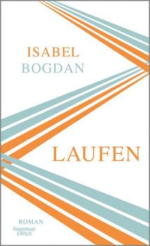 Laufen. Roman - Isabel Bogdan  [Gebundene Ausgabe]