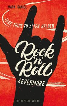 Rock'n'Roll 4evermore. Irre Trips zu alten Helden - Mark Daniel  [Taschenbuch]