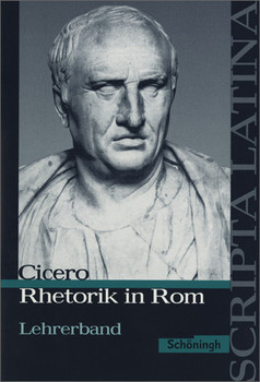 Scripta Latina / Cicero: Rhetorik in Rom. Ausgewählte Texte: Lehrerband