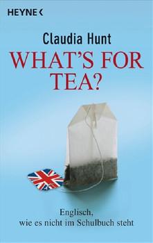 What's for tea?: Englisch, wie es nicht im Schulbuch steht - Claudia Hunt