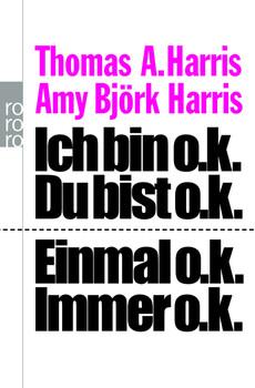 Ich bin o.k. - Du bist o.k / Einmal o.k. - immer o.k. - Thomas A. Harris