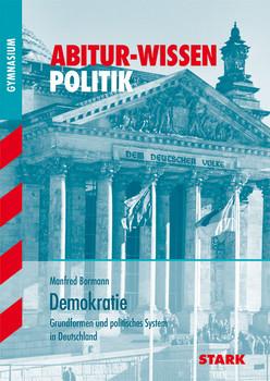 Abitur-Wissen Politik: Abitur-Wissen  Demokratie: Grundformen und politisches System in Deutschland - Dr. Manfred Bormann
