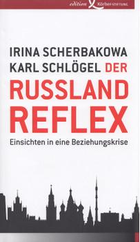 Der Russland-Reflex: Einsichten in eine Beziehungskrise - Irina Scherbakowa &  Karl Schlögel [Gebundene Ausgabe]