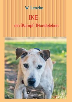 IKE - ein (Kampf-)Hundeleben - W. Lenzke  [Taschenbuch]