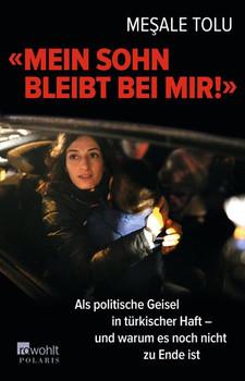 """""""Mein Sohn bleibt bei mir!"""". Als politische Geisel in türkischer Haft - und warum es noch nicht zuende ist - Meşale Tolu  [Taschenbuch]"""