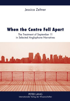 When the Centre Fell Apart. The Treatment of September 11 in Selected Anglophone Narratives - Jessica Zeltner  [Gebundene Ausgabe]